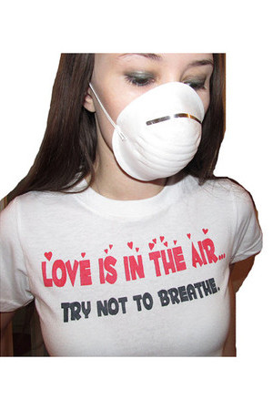 Anti Valentine's Day - Love is in the air, try not to breathe